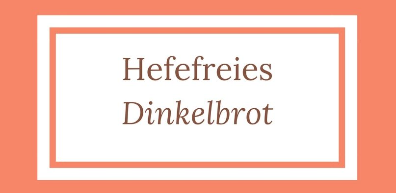 Hefefreies Dinkelbrot
